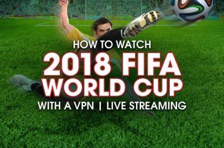 How to watch 2018 FIFA World Cup with a VPN | Live Streaming | Tech News