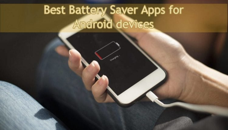 7 Best Battery Saver Apps for Android devices – Fast Charging, Battery Booster, Power Saver Apps | Tips & Tricks