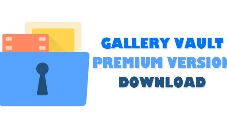 GalleryVault Pro APK 3.8.3 Latest Version Free Download 2018 | Viral News