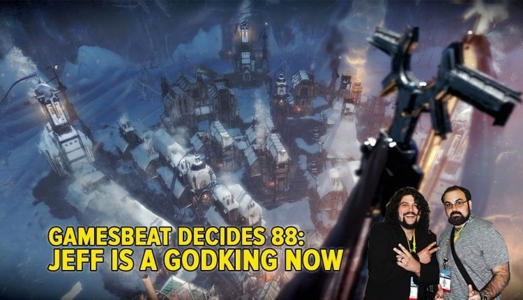 GamesBeat Decides 88: Jeff is a godking now | Gaming