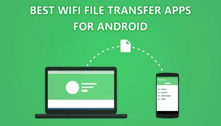 Top 15 Best Wi-Fi File Transfer Apps For Android | Viral News