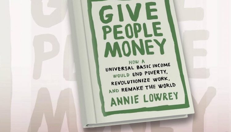 Journalist and author Annie Lowrey wants you to understand that universal basic income isn't crazy   Innovation