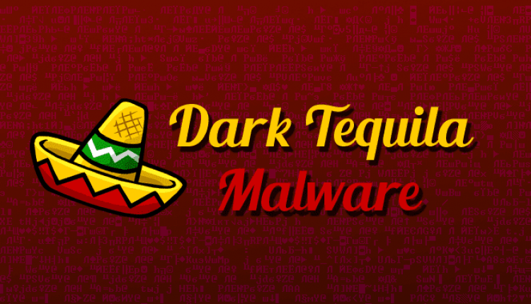 Dark Tequila Banking Malware Uncovered After 5 Years of Activity | Cyber Security