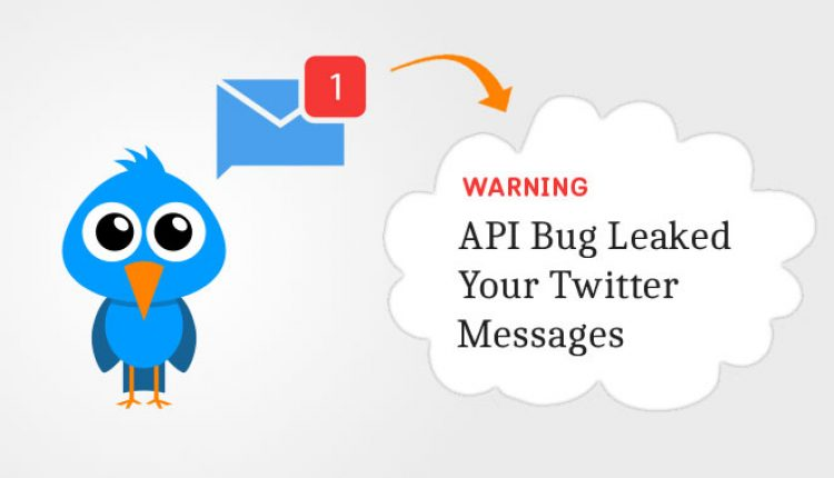 Twitter API Flaw Exposed Users Messages to Wrong Developers For Over a Year | Cyber Security