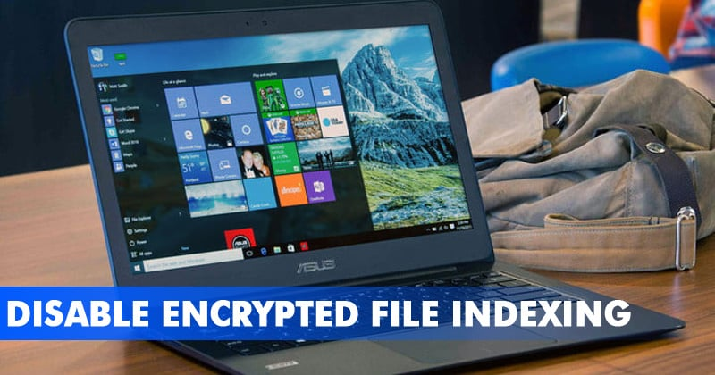 How To Disable Encrypted File Indexing In Home windows 10