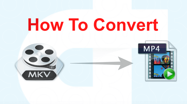 How to convert your videos from MKV to MP4