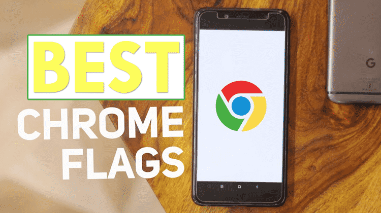 11 Best Chrome Flags For Android That You Should Enable Now