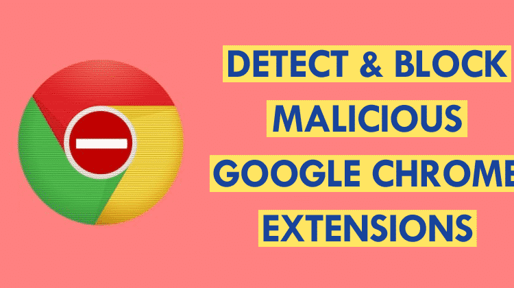 How To Detect & Block Malicious Google Chrome Extensions