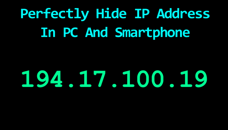 How To Perfectly Hide IP Address In PC and Smartphones