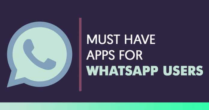 5 Must Have Android Apps For WhatsApp Users
