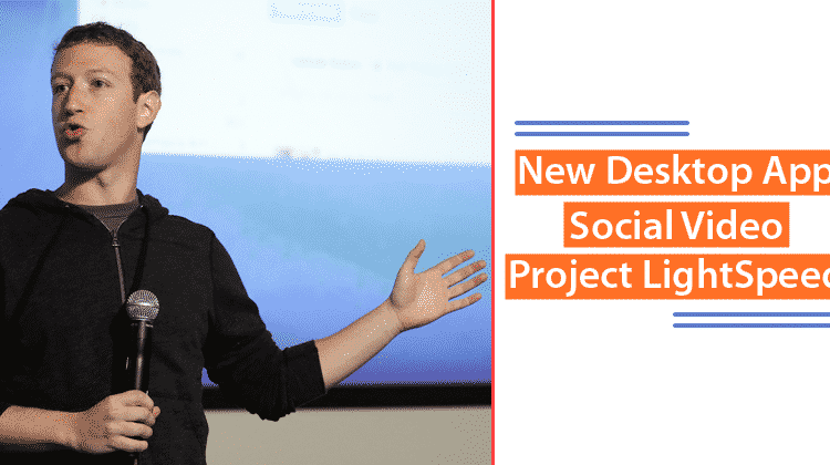 Facebook Launched New Desktop App, Social Video, And Project LightSpeed