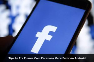 Tips to Fix Pname Com Facebook Orca Error on Android
