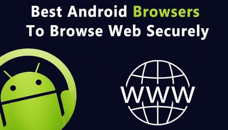 Top 30 Best Secure Android Browsers To Browse Web Securely