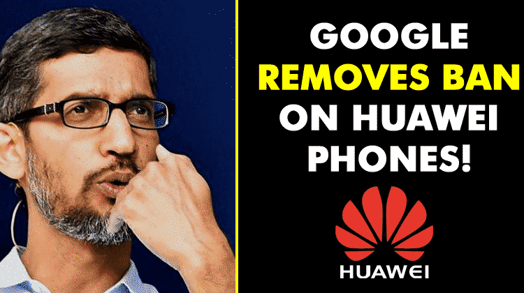 Google Removes Ban On Huawei Phones, Restores Android and Apps Access