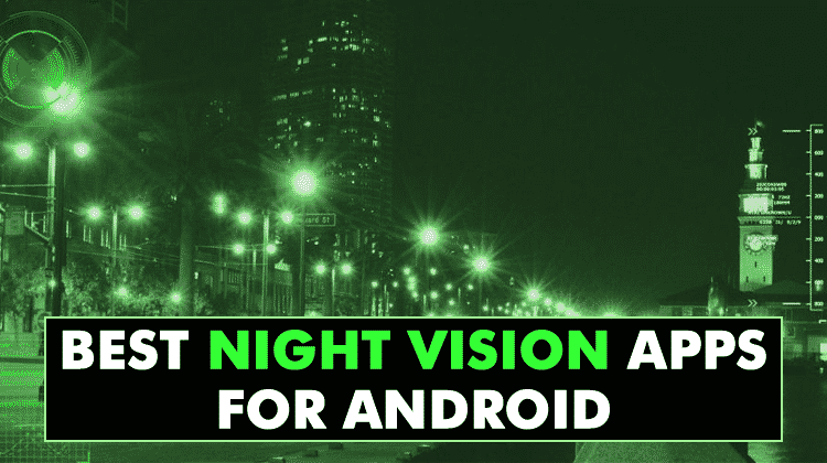 Top 10 Best Night Vision Apps For Android 2019