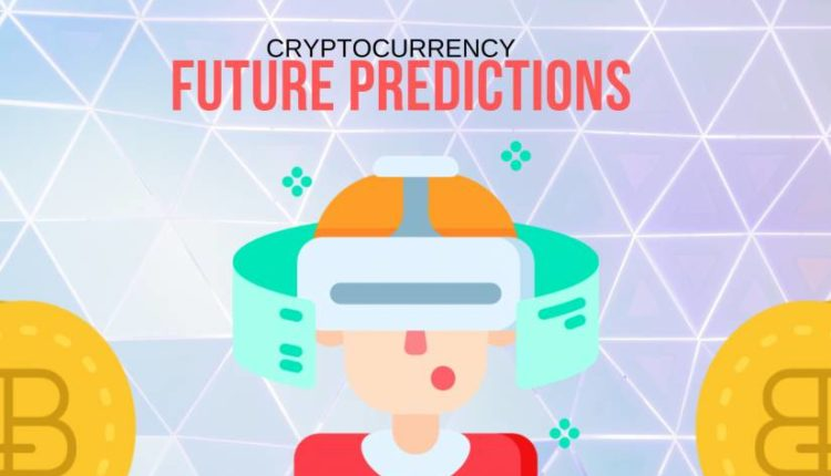 10 Fabulous Predictions for the Future of Cryptocurrencies