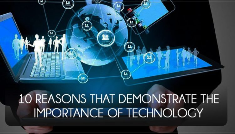10 Reasons that Demonstrate the Importance of Technology in Business