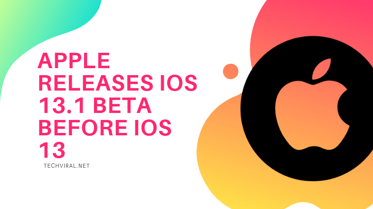 Apple Unexpectedly Releases iOS 13.1 beta before Finalizing iOS 13