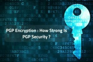 PGP Encryption: How Strong Is PGP Security?
