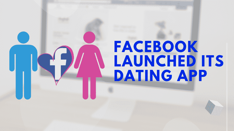 Facebook Finally Launched Its Dating App
