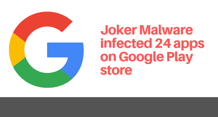 Google booted 24 apps from the Play store infected with Joker malware