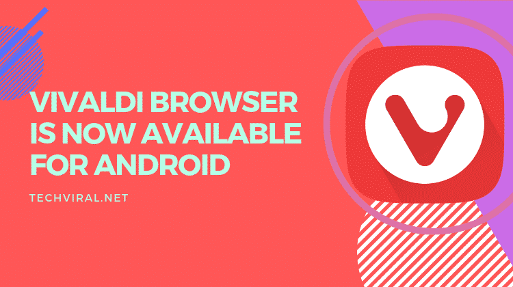 Vivaldi browser Now Available On Android Download Now!