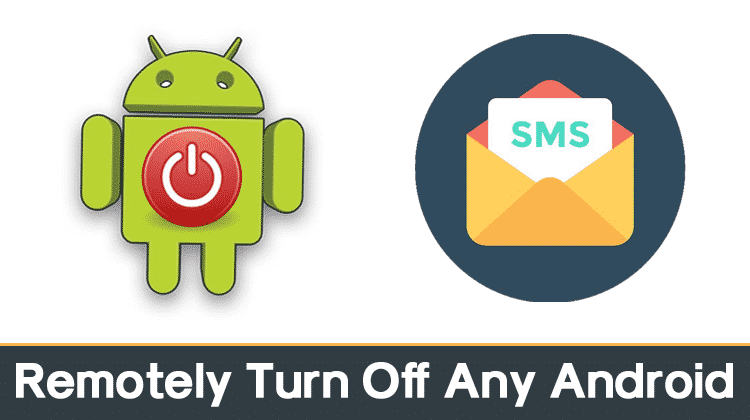How To Remotely Turn Off Any Android Phone With SMS or Call