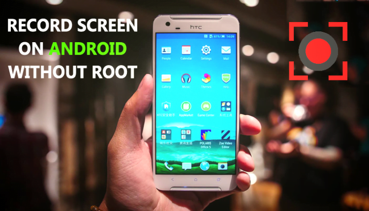 How To Record Screen On Android Without Root 2019