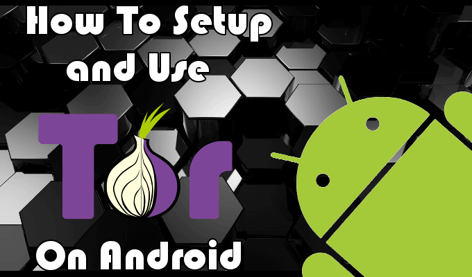 How To Setup and Use Tor On Android