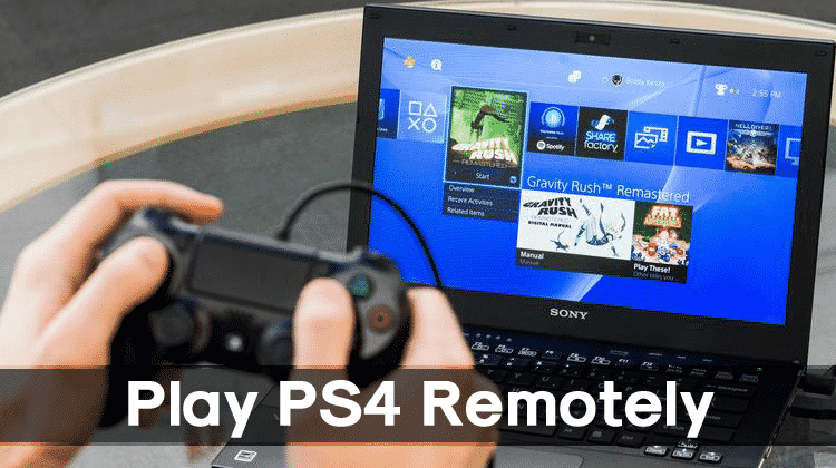 How to Play PS4 Remotely on Windows PC/MAC