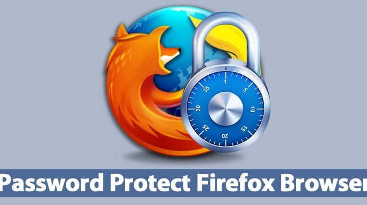 How To Protect Mozilla Firefox Browser With Password