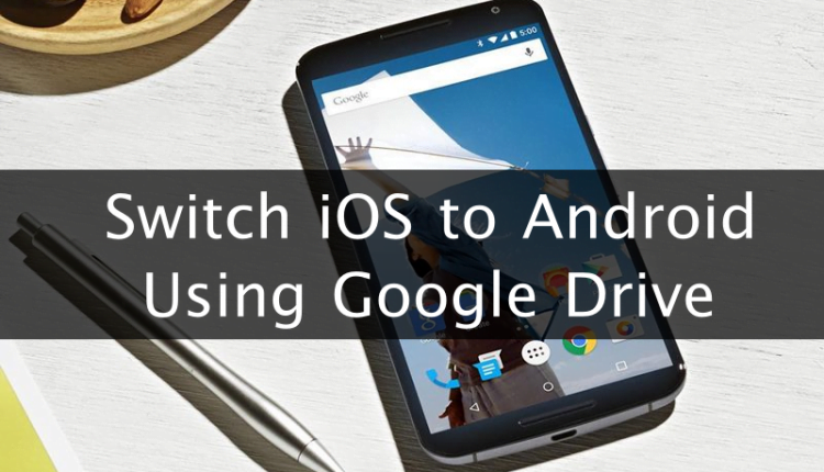 How to Switch from iOS to Android Using Google Drive
