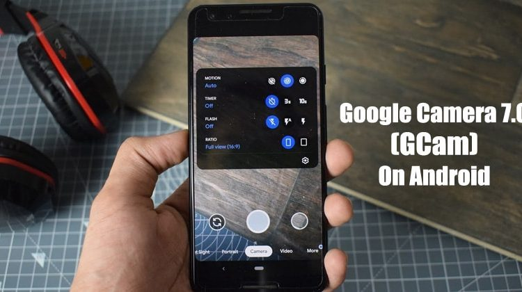 How to Get Google Camera 7.0 on Any Android