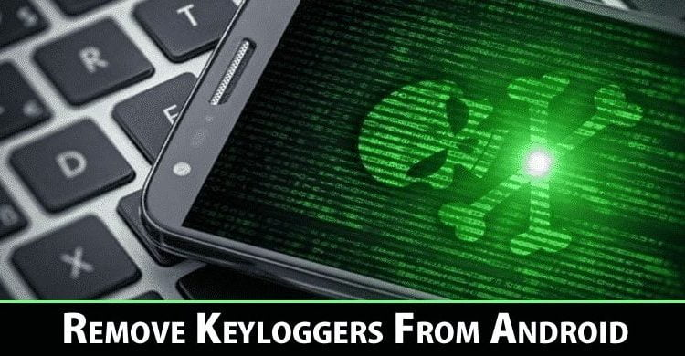 How to Remove Hidden Keyloggers from your Android