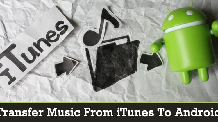 How To Transfer Music From iTunes To Android Smartphone