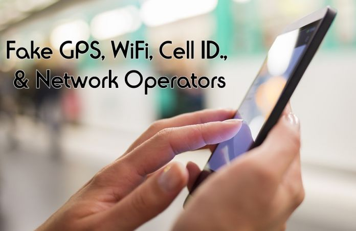 Add Fake GPS, WiFi, Cell ID & Network