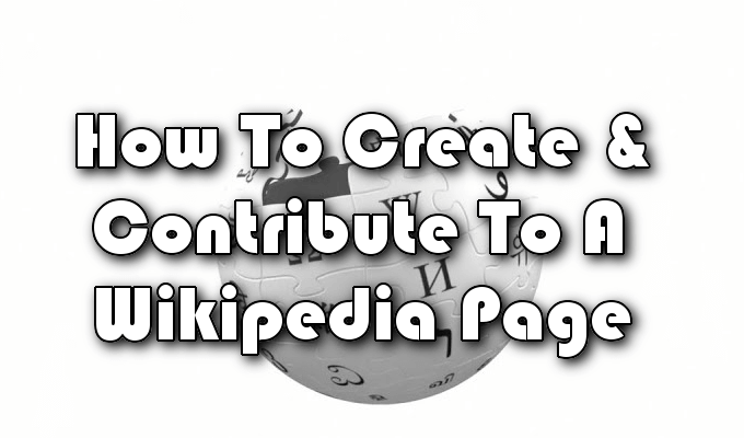 How To Create and Contribute To A Wikipedia Page