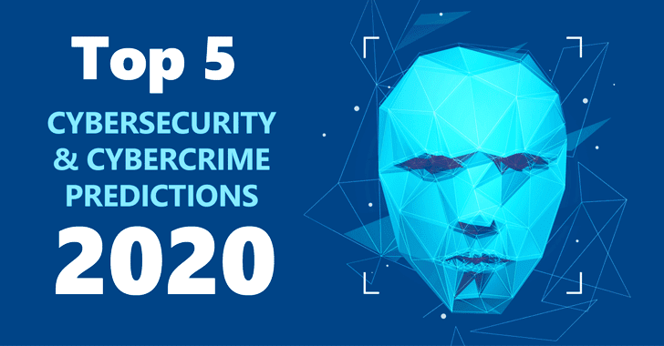 Top 5 Cybersecurity and Cybercrime Predictions for 2020