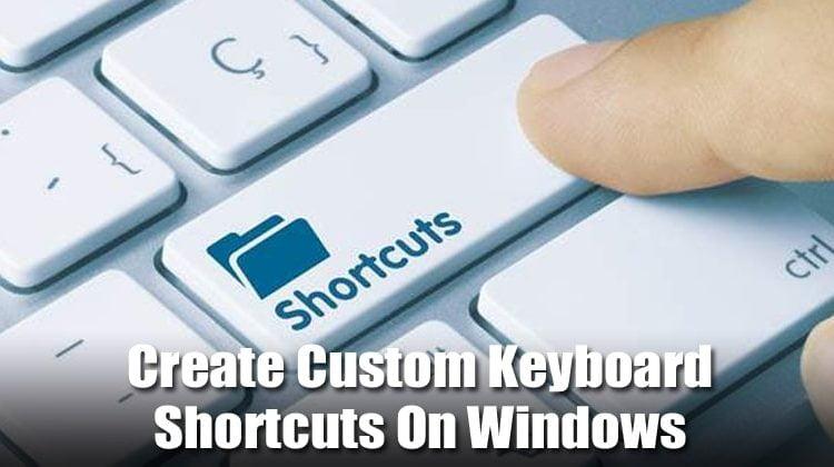 How To Create Custom Keyboard Shortcuts On Windows 10