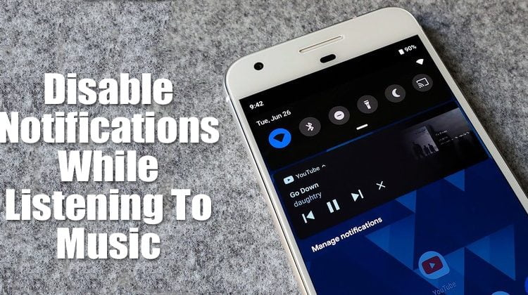 How To Disable Notifications While Listening To Music On Android