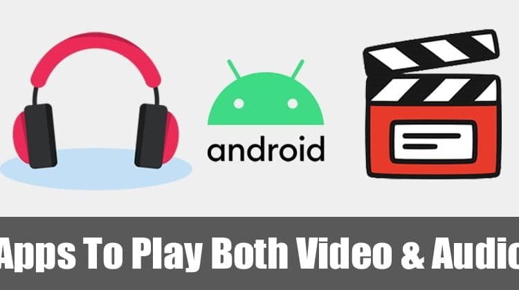 5 Best Media Player Apps To Play Both Video and Audio On Android