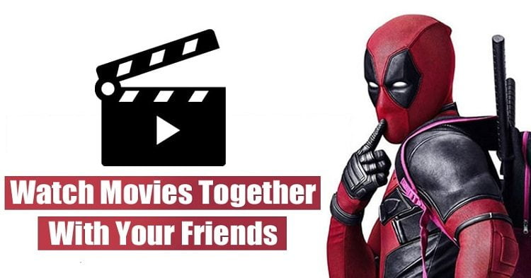 5 Best Apps To Watch Movies Together With Your Friends