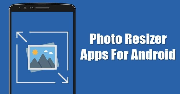 5 Best Photo Resizer Apps For Android in 2020
