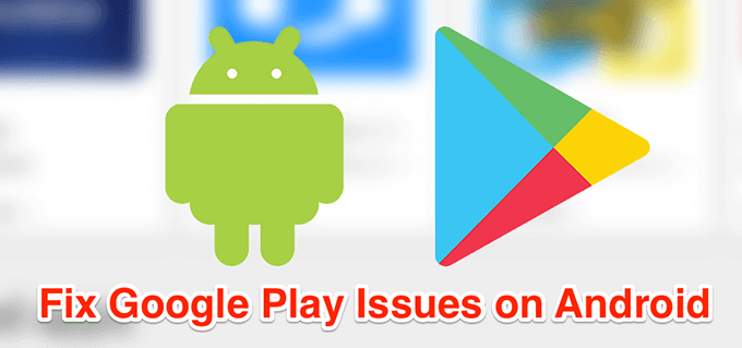 How To Fix Google Play Issues on Android