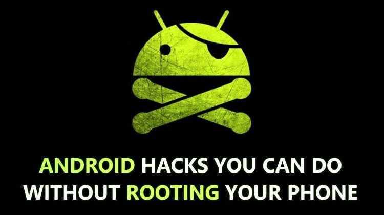 25 Android Hacks You Can Do Without Rooting Your Phone