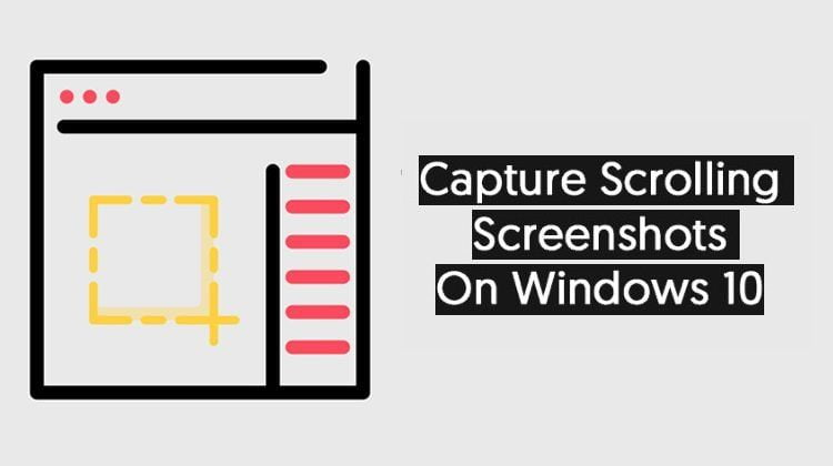 How To Capture Long Scrolling Screenshots on Windows 10