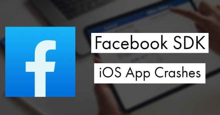Facebook SDK Issues Causing iOS Apps to Crash