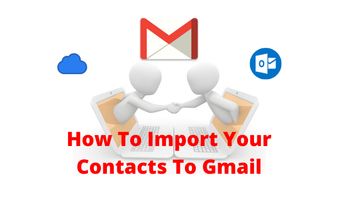 How To Import Your Contacts To Gmail