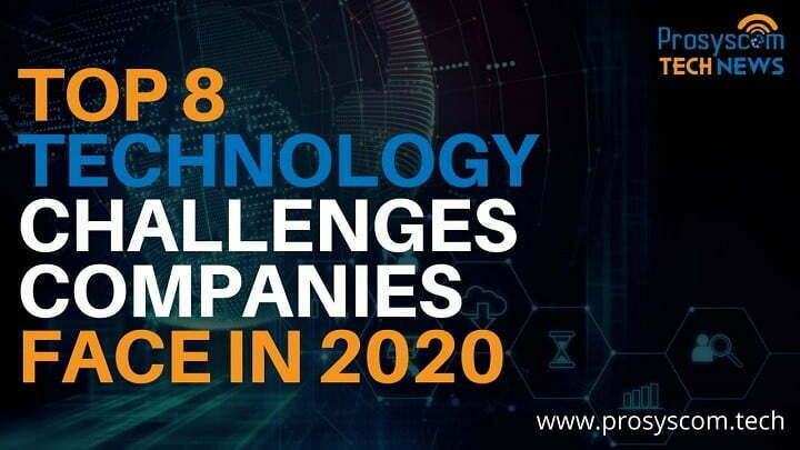 Top 8 Technology Challenges Companies face in 2020