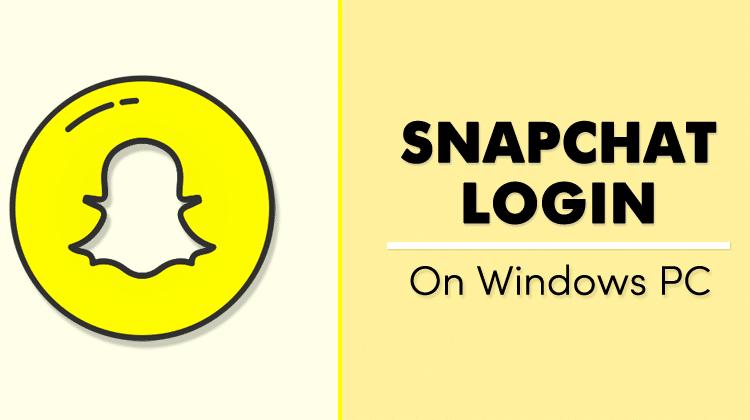 Snapchat Login On Windows PC & MAC